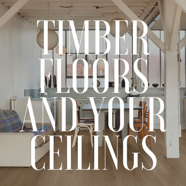 Timber Floors and Your Ceilings