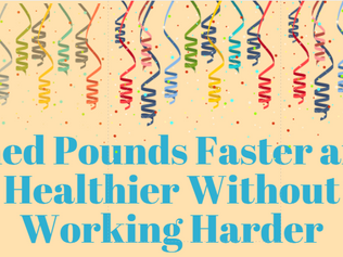Shed Pounds Faster and Healthier Without Working Harder