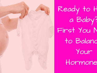Ready to Have a Baby? First You Need to Balance Your Hormones