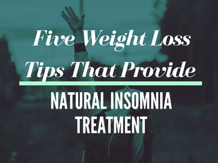 Five Weight Loss Tips That Provide Natural Insomnia Treatment
