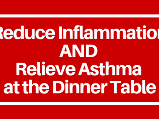 Reduce Inflammation and Relieve Asthma at the Dinner Table