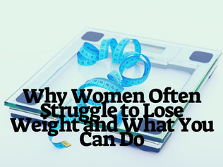 Why Women Often Struggle to Lose Weight and What You Can Do