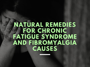 Natural Remedies for Chronic Fatigue Syndrome and Fibromyalgia Causes