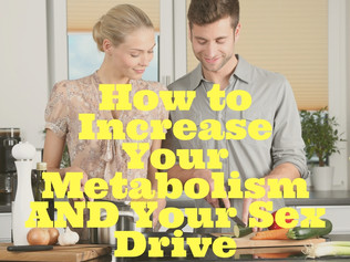 How to Increase Your Metabolism AND Your Sex Drive