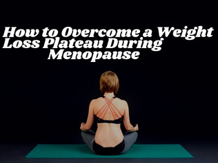How to Overcome a Weight Loss Plateau During Menopause