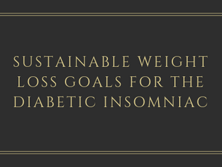 Sustainable Weight Loss Goals for the Diabetic Insomniac