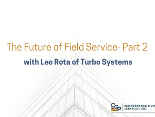 The Future of Field Service with Leo Rota- Part 2