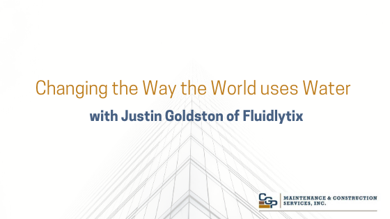 Changing the Way the World Uses Water/ with Justin Goldston of Fluidlytix