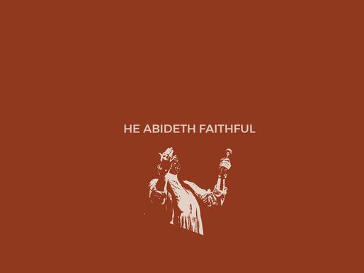 He Abides Faithful