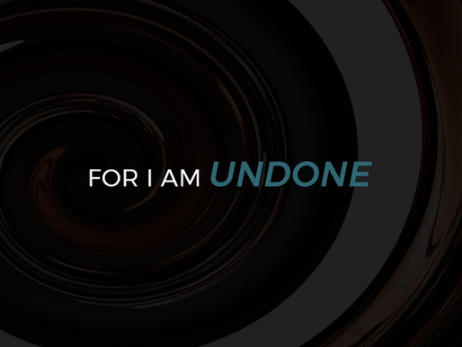 For I Am Undone