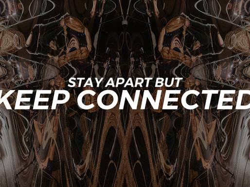 Stay Apart but Keep Connected