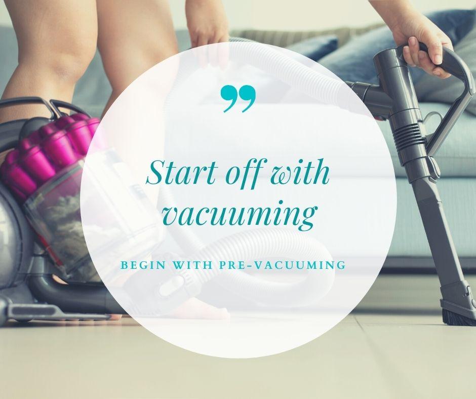 Begin with vacuuming