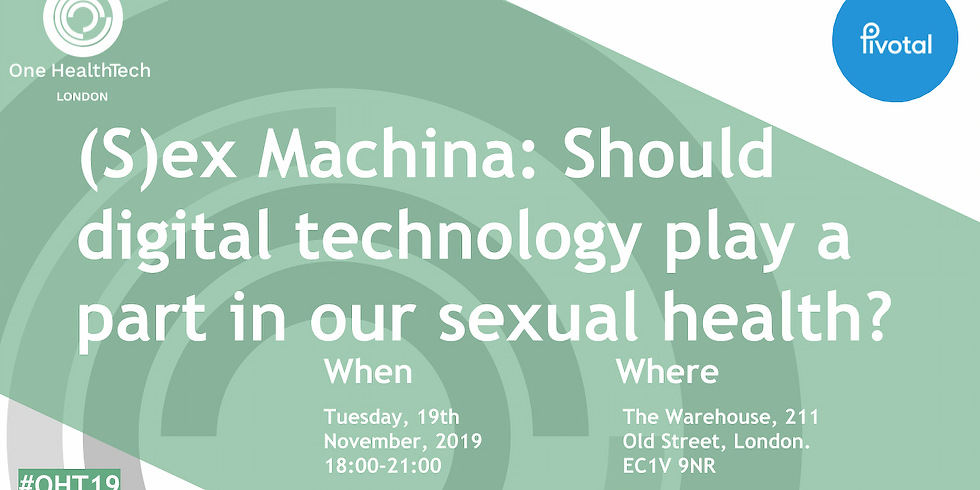 (S)ex Machina: Should digital technology play a part in our sexual health? (London)