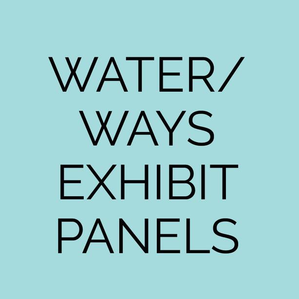 Water/Ways Exhibit Panels
