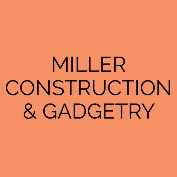 Miller Construction & Gadgetry