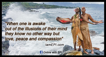 """""""When one is awake out of the illusions of their mind they know no other way but love, peace and compassion"""" - IamEPI.com  …………………………………………………..……………………………………..  Click the X on the right corner of this page for more affirmations."""