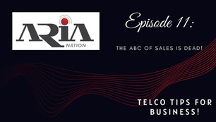 Telco Tips Episode 11: The ABC of Sales if DEAD!