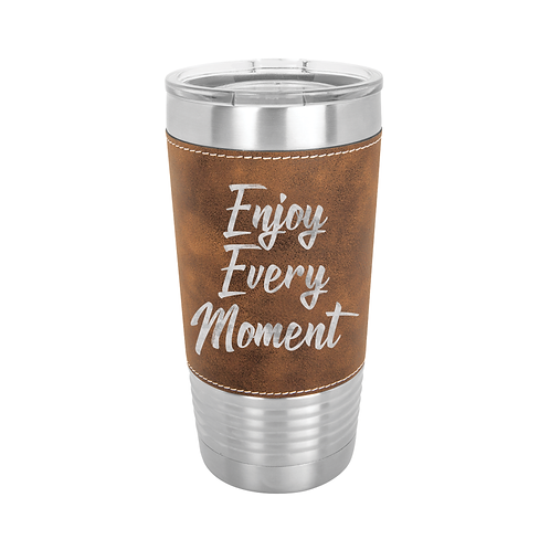 20 oz. Leatherette - Enjoy Every Moment