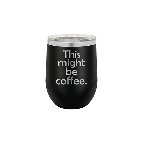 12 oz. Stemless - This might be coffee.