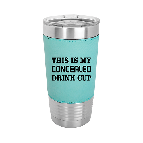 20 oz. Leatherette - THIS IS MY CONCEALED DRINK CUP