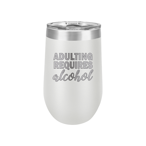 16 oz. Stemless Tumbler - ADULTING REQUIRES alcohol