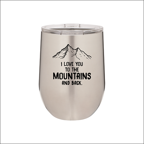 12 oz. Stemless - I Love You to the Mountains and Back