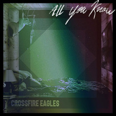 Crossfire Eagles - All You Know [2019]