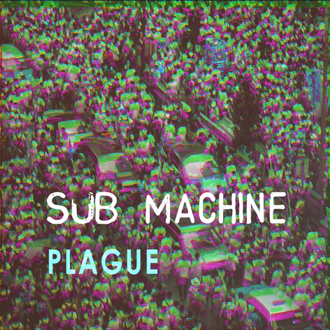Sub Machine - Plague [2019]