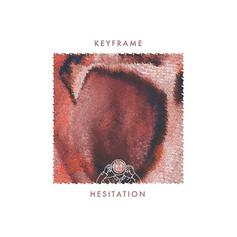 Keyframe - Hesitation [2019]