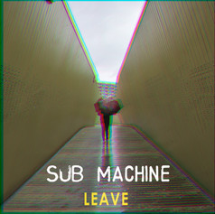 Sub Machine - Leave [2019]