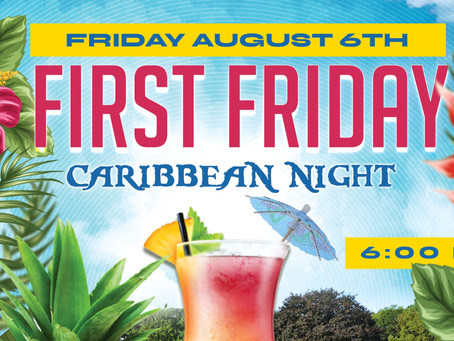 First Friday, Caribbean Night on August 6th