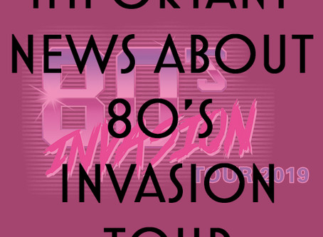 ** IMPORTANT NEWS REGARDING 80's INVASION TOUR **