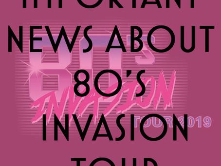 ** IMPORTANT NEWS REGARDING 80's INVASION TOUR **