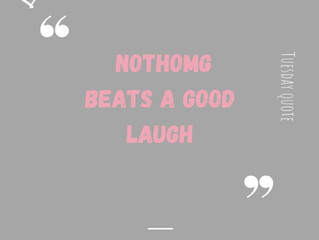 Tuesday quote: Nothing beats a good laugh.