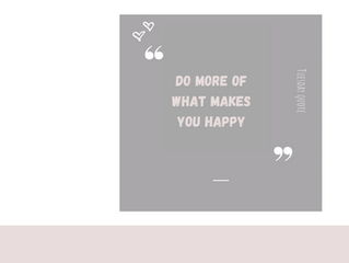 Tuesday quote - Do more of what makes you happy