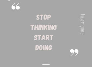Tuesday quote: stop thinking, start doing.