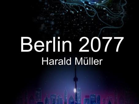 Berlin 2077-Vorankündigung: Bald erscheint mein erster Cyberpunk-Roman 2077.