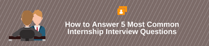 How to Answer 5 Most Common Internship Interview Questions