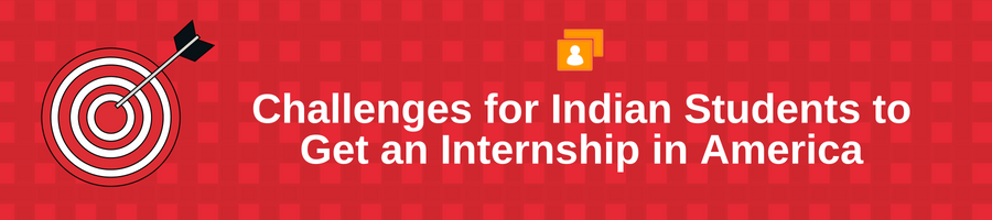Challenges for Indian Students to Get an Internship in America