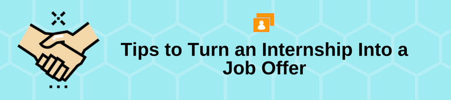 Tips to Turn an Internship Into a Job Offer