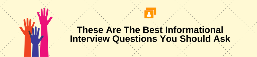 These Are The Best Informational Interview Questions You Should Ask