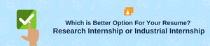 Which is better for the resume, a Research internship or an Industrial internship?