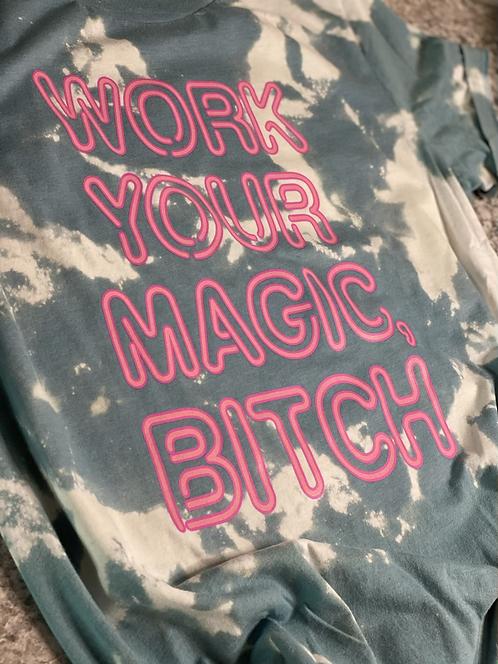 Work your magic Bitch