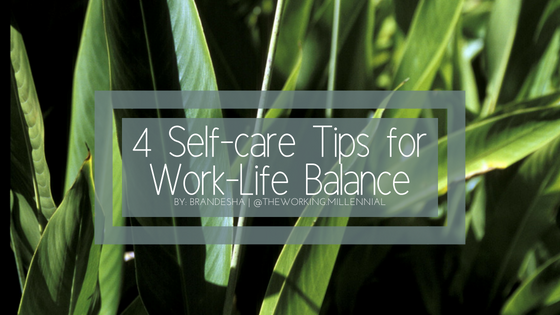 Four Self-Care Reminders For Work-Life Balance