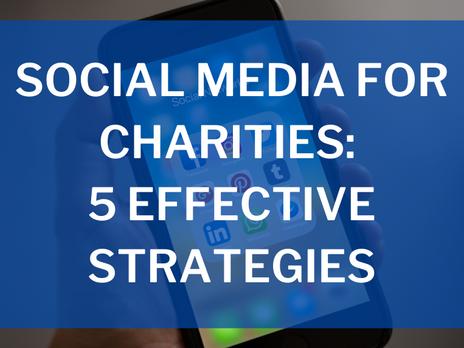 Social Media for Charities: 5 Effective Strategies