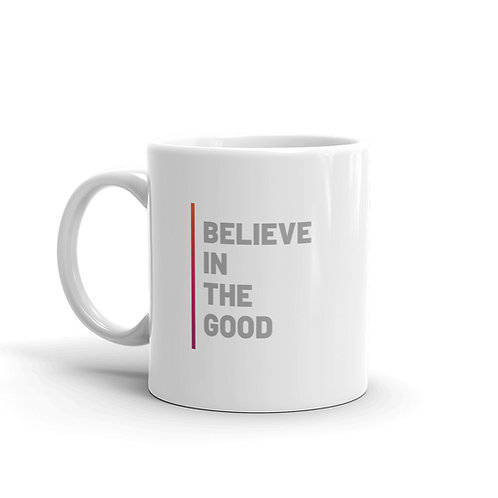Believe In The Good Mug