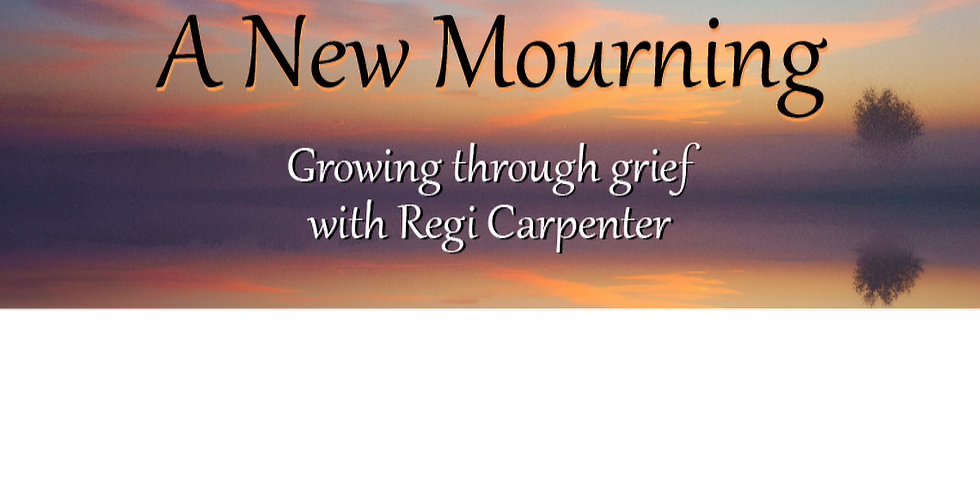 A New Mourning: Growing Through Grief and Loss (Regi Carpenter)
