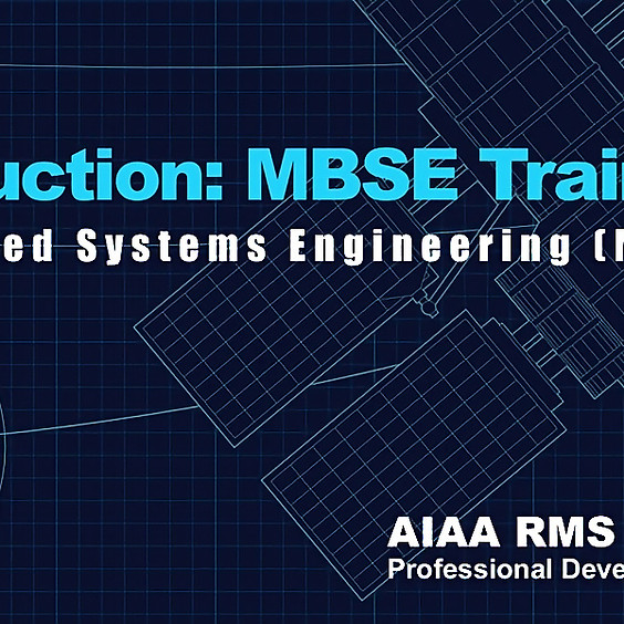 AIAA RMS Professional Development Series: Introduction: MBSE Training