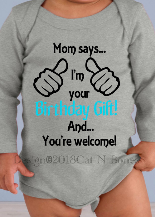 Baby Bodysuit Mom SaysIm Your Birthday Gift Andyoure Welcome Design Is CCopyright 2018 For Cat N Bones