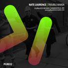 PLR032 Nate Laurence | Trouble Maker